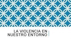 LA VIOLENCIA EN NUESTRO ENTORNO LA VIOLENCIA Y