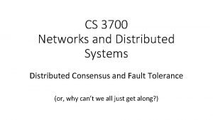 CS 3700 Networks and Distributed Systems Distributed Consensus