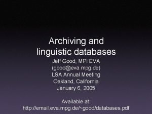 Archiving and linguistic databases Jeff Good MPI EVA