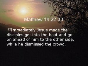 Matthew 14 22 33 22 Immediately Jesus made