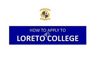 HOW TO APPLY TO LORETO COLLEGE To apply