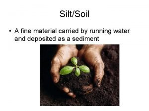 SiltSoil A fine material carried by running water