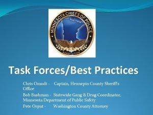 Task ForcesBest Practices Chris Omodt Captain Hennepin County