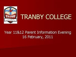TRANBY COLLEGE Year 1112 Parent Information Evening 16