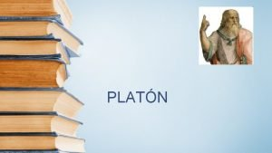 PLATN METAFSICA y ONTOLOGA EPISTEMOLOGA PLATN ANTROPOLOGA TICA