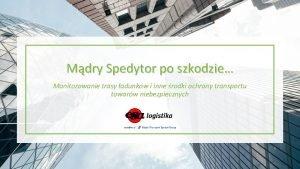Mdry Spedytor po szkodzie Monitorowanie trasy adunkw i