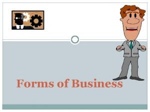 Forms of Business Forms of business organization Sole