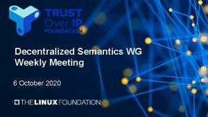 Decentralized Semantics WG Weekly Meeting 6 October 2020