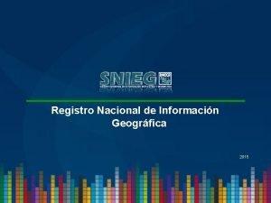 Registro Nacional de Informacin Geogrfica 2015 Registro Nacional
