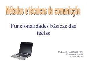 Funcionalidades bsicas das teclas TRABALHO ELABORADO POR Carlos