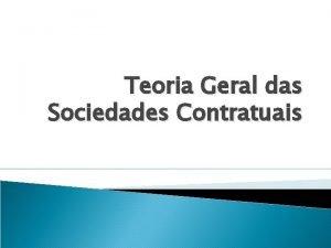 Teoria Geral das Sociedades Contratuais 1 Sociedades contratuais