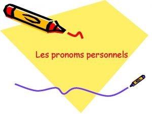 Les pronoms personnels Les pronoms personnels Ils remplacent