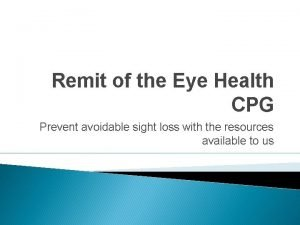 Remit of the Eye Health CPG Prevent avoidable