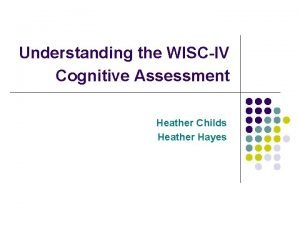 Understanding the WISCIV Cognitive Assessment Heather Childs Heather