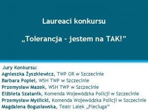 Laureaci konkursu Tolerancja jestem na TAK Jury Konkursu