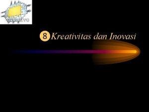 Kreativitas dan Inovasi APAKAH KREATIVITAS ITU Kreativitas adalah