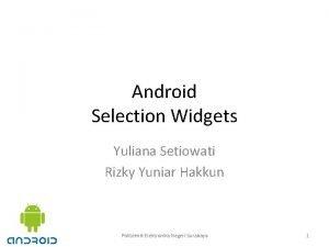 Android Selection Widgets Yuliana Setiowati Rizky Yuniar Hakkun