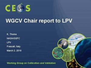 WGCV Chair report to LPV K Thome NASAGSFC