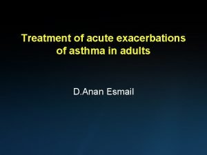 Treatment of acute exacerbations of asthma in adults