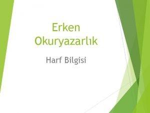 Erken Okuryazarlk Harf Bilgisi Harf bilgisi ocuklarn szcklerin
