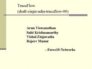 Trace Flow draftzinjuvadiatraceflow00 Arun Viswanathan Subi Krishnamurthy Vishal