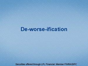 Deworseification Securities offered through LPL Financial Member FINRASIPC