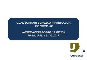 UDAL ZORRARI BURUZKO INFORMAZIOA 20171231an INFORMACIN SOBRE LA