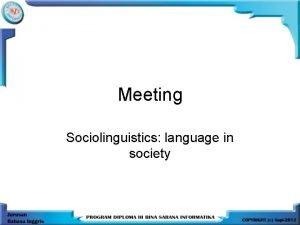 Meeting Sociolinguistics language in society What is sociolinguistics