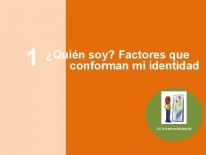 1 Quin soy Factores que conforman mi identidad