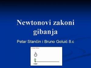Newtonovi zakoni gibanja Petar Stanin i Bruno Golui