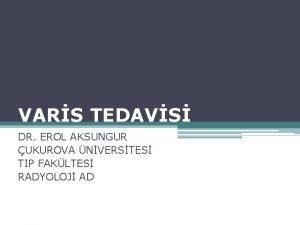 VARS TEDAVS DR EROL AKSUNGUR UKUROVA NVERSTES TIP