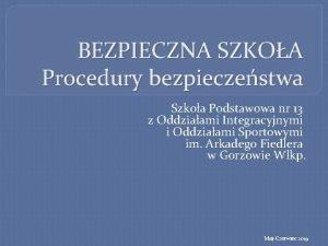 BEZPIECZNA SZKOA Procedury bezpieczestwa Szkoa Podstawowa nr 13