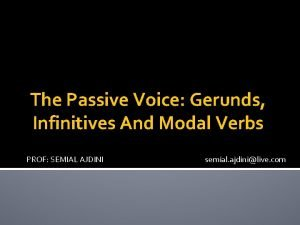 The Passive Voice Gerunds Infinitives And Modal Verbs