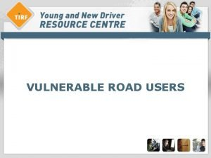 VULNERABLE ROAD USERS Overview vulnerable road users What