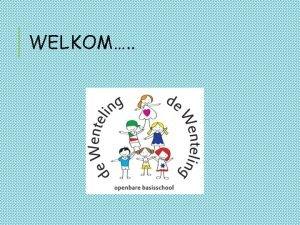 WELKOM BOVENBOUW Groep 6 12 leerlingen Groep 7