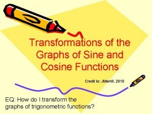 Transformations of the Graphs of Sine and Cosine