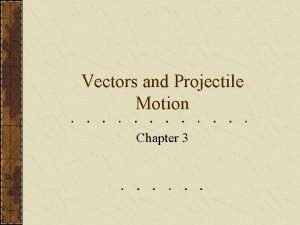 Vectors and Projectile Motion Chapter 3 Adding Vectors