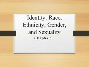 Identity Race Ethnicity Gender and Sexuality Chapter 5