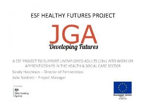 ESF HEALTHY FUTURES PROJECT A ESF PROJECT TO