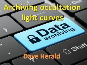 Archiving occultation light curves Dave Herald Historically lunar