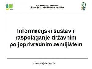 Ministarstvo poljoprivrede Agencija za poljoprivredno zemljite Informacijski sustav