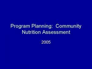 Program Planning Community Nutrition Assessment 2005 Program Planning
