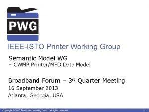IEEEISTO Printer Working Group Semantic Model WG CWMP