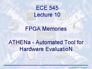 ECE 545 Lecture 10 FPGA Memories ATHENa Automated