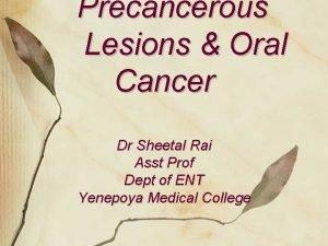 Precancerous Lesions Oral Cancer Dr Sheetal Rai Asst