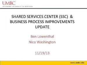 SHARED SERVICES CENTER SSC BUSINESS PROCESS IMPROVEMENTS UPDATE