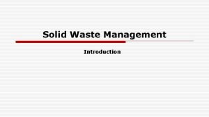 Solid Waste Management Introduction Introduction Solid waste management