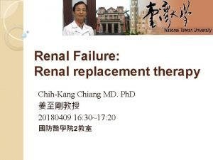Renal Failure Renal replacement therapy ChihKang Chiang MD