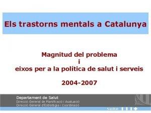 Els trastorns mentals a Catalunya Magnitud del problema