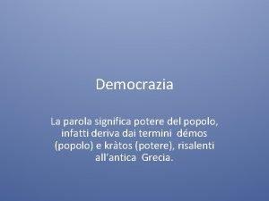 Democrazia La parola significa potere del popolo infatti